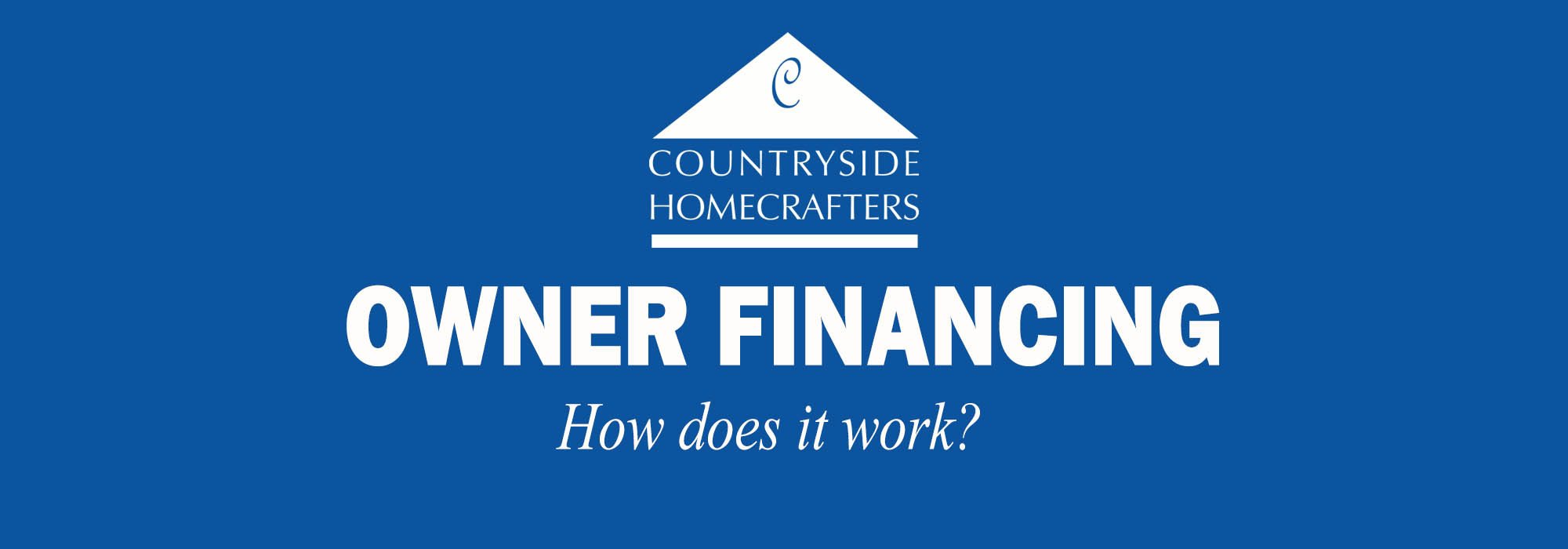 At Countryside, We Make Owning A Home Easy! Owner Financing